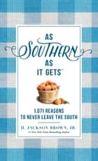 As Southern As It Gets - 1,071 Reasons to Never Leave the South ebook by H. Jackson Brown