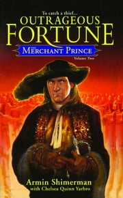 The Merchant Prince Volume 2 - Outrageous Fortune ebook by Armin Shimerman,Chelsea Quinn Yarbro