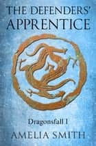 The Defenders' Apprentice ebook by Amelia Smith