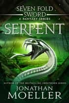 Sevenfold Sword: Serpent ebook by Jonathan Moeller