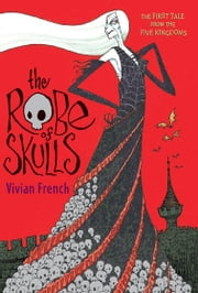 The Robe of Skulls - The First Tale from the Five Kingdoms ebook by Vivian French