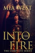 Into the Fire: The Complete Series ebook by Mia West