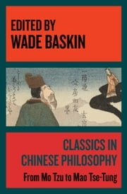Classics in Chinese Philosophy - From Mo Tzu to Mao Tse-Tung ebook by