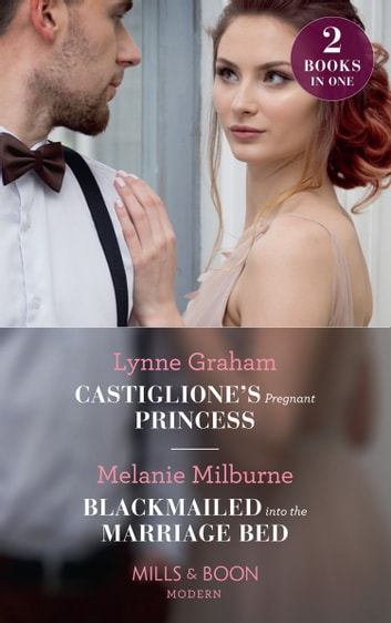 Castiglione's Pregnant Princess: Castiglione's Pregnant Princess (Vows for Billionaires) / Blackmailed into the Marriage Bed (Mills & Boon Modern) 電子書 by Lynne Graham,Melanie Milburne