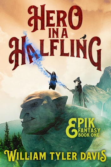 Hero in a Halfling - A Humorous Fantasy Adventure ebook by William Tyler Davis