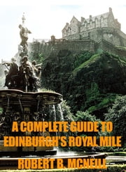 A Complete Illustrated Guide To Edinburgh's Royal Mile ebook by Robert B. McNeill