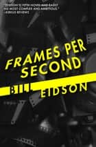 Frames Per Second ebook by Bill Eidson