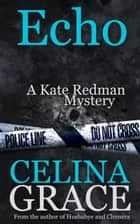 Echo - The Kate Redman Mysteries, #6 ebook by Celina Grace