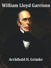 William Lloyd Garrison ebook by Archibald H. Grimke