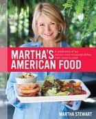 Martha's American Food - A Celebration of Our Nation's Most Treasured Dishes, from Coast to Coast : A Cookbook ebook by Martha Stewart