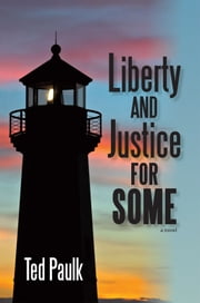 Liberty and Justice for Some ebook by Ted Paulk