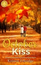 October Kiss - Based on the Hallmark Channel Original Movie ebook by Kristen Ethridge