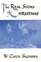 The Real Story of Christmas ebook by W. Cleon Skousen