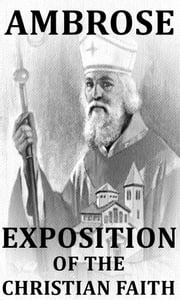 Exposition of the Christian Faith ebook by St. Ambrose