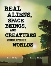Real Aliens, Space Beings, and Creatures from Other Worlds ebook by Brad Steiger,Sherry Hansen Steiger