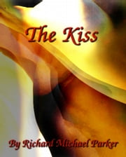 The Kiss ebook by Richard Michael Parker
