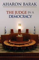 The Judge in a Democracy ebook by Aharon Barak