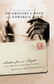 Letters from a Skeptic - A Son Wrestles with His Father's Questions about Christianity ebook by Dr. Gregory A. Boyd