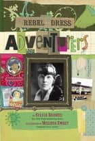 Rebel in a Dress: Adventurers eBook by Sylvia Branzei, Melissa Sweet