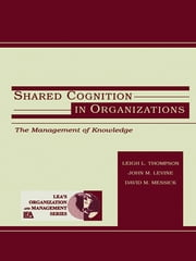 Shared Cognition in Organizations - The Management of Knowledge ebook by John M. Levine,David M. Messick,Leigh L. Thompson