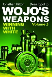 Wojo's Weapons - Winning With White ebook by Jonathan Hilton,Dean Ippolito