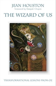 The Wizard of Us - Transformational Lessons from Oz ebook by Jean Houston