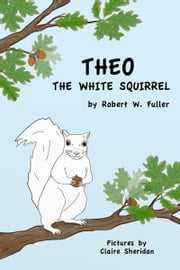 Theo the White Squirrel ebook by Robert W. Fuller