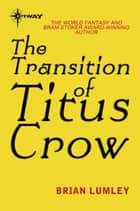 The Transition of Titus Crow ebook by Brian Lumley