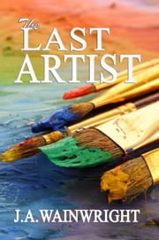 The Last Artist ebook by J.A. Wainwright