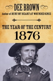 The Year of the Century - 1876 ebook by Dee Brown