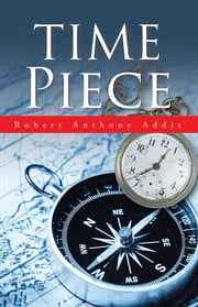 Time Piece ebook by Robert Anthony Addis