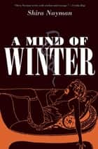 A Mind of Winter eBook by Shira Nayman