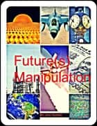 Future(s) Manipulation ebook by John Russell
