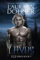 Lavos - VLG, #5 ebook by Laurann Dohner