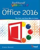 Teach Yourself VISUALLY Office 2016 ebook by Elaine Marmel