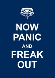 Now Panic and Freak Out ebook by Andrews McMeel Publishing, LLC
