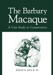 The Barbary Macaque - A Case Study in Conservation ebook by John E. Fa