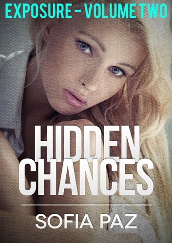 Hidden Chances: Exposure - Volume Two - Hidden Chances, #2 ebook by Sofia Paz