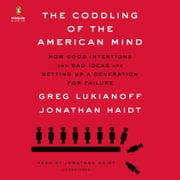 The Coddling of the American Mind - How Good Intentions and Bad Ideas Are Setting Up a Generation for Failure livre audio by Greg Lukianoff, Jonathan Haidt