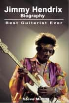 Jimmy Hendrix Biography: Best Guitarist Ever ebook by Steve Miller