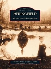 Springfield - A Reflection in Photography ebook by Edward J. Russo,Curtis R. Mann,Melinda L. Garvert
