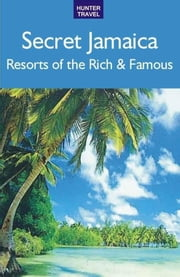Secret Jamaica: Resorts of the Rich & Famous ebook by Brooke Comer