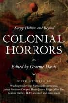 Colonial Horrors: Sleepy Hollow and Beyond ebook by Graeme Davis