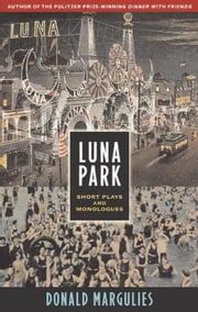 Luna Park - Short Plays and Monologues ebook by Donald Margulies