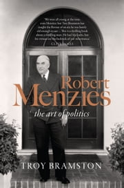 Robert Menzies - the art of politics ebook by Troy Bramston