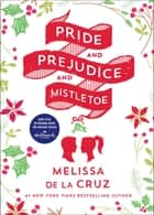 Pride and Prejudice and Mistletoe eBook by Melissa de la Cruz