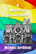 A Matter of Conscience ebook by Michael Gryboski