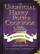 The Unofficial Harry Potter Cookbook Presents: 10 Summertime Treats ebook by Dinah Bucholz