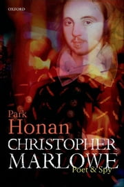 Christopher Marlowe : Poet & Spy - Poet & Spy ebook by Park Honan