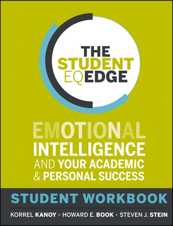 The Student EQ Edge - Emotional Intelligence and Your Academic and Personal Success: Student Workbook ebook by Korrel Kanoy,Howard E. Book,Steven J. Stein